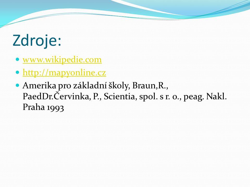 Zdroje: www.wikipedie.com http://mapyonline.cz Amerika pro základní školy, Braun,R., PaedDr.Červinka, P., Scientia, spol. s r. o., peag. Nakl. Praha 1