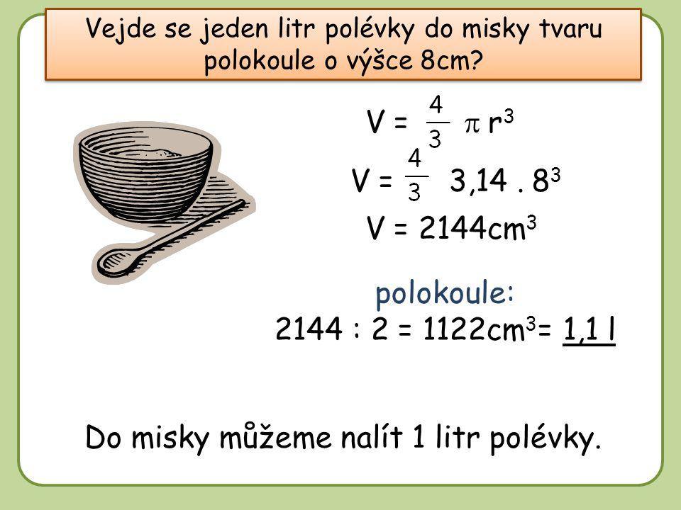 DD Vejde se jeden litr polévky do misky tvaru polokoule o výšce 8cm.