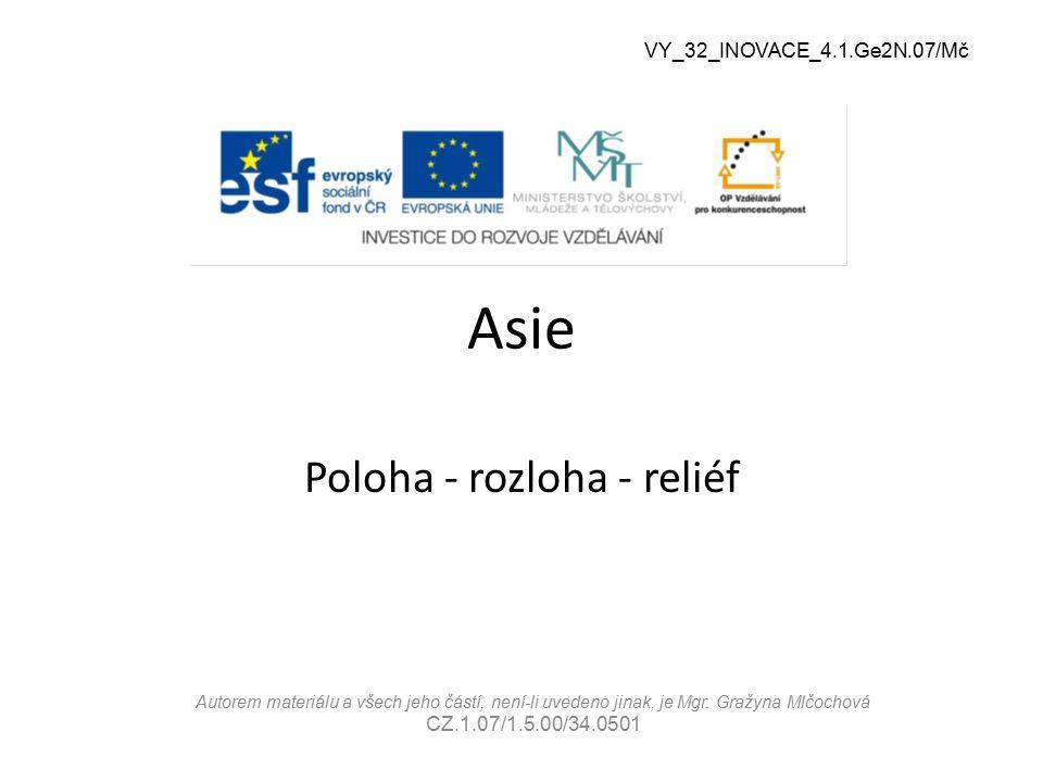 Asie Poloha - rozloha - reliéf Autorem materiálu a všech jeho částí, není-li uvedeno jinak, je Mgr. Gražyna Mlčochová CZ.1.07/1.5.00/34.0501 VY_32_INO