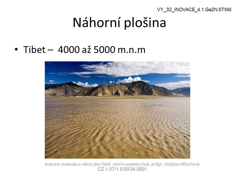 Náhorní plošina Tibet – 4000 až 5000 m.n.m VY_32_INOVACE_4.1.Ge2N.07/Mč Autorem materiálu a všech jeho částí, není-li uvedeno jinak, je Mgr. Gražyna M