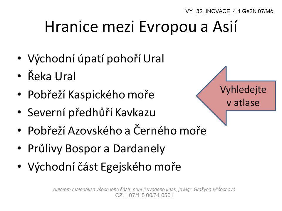 Hranice mezi Evropou a Asií Východní úpatí pohoří Ural Řeka Ural Pobřeží Kaspického moře Severní předhůří Kavkazu Pobřeží Azovského a Černého moře Prů