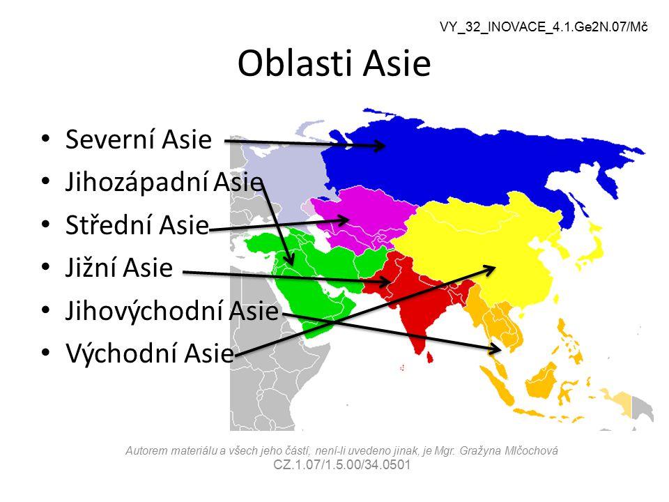 Oblasti Asie Severní Asie Jihozápadní Asie Střední Asie Jižní Asie Jihovýchodní Asie Východní Asie VY_32_INOVACE_4.1.Ge2N.07/Mč Autorem materiálu a vš