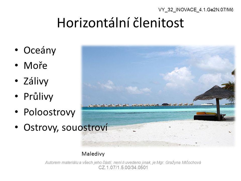 Horizontální členitost Oceány Moře Zálivy Průlivy Poloostrovy Ostrovy, souostroví VY_32_INOVACE_4.1.Ge2N.07/Mč Maledivy Autorem materiálu a všech jeho