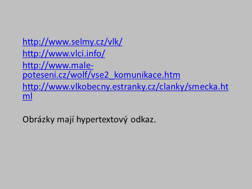 http://www.selmy.cz/vlk/ http://www.vlci.info/ http://www.male- poteseni.cz/wolf/vse2_komunikace.htm http://www.vlkobecny.estranky.cz/clanky/smecka.ht ml Obrázky mají hypertextový odkaz.