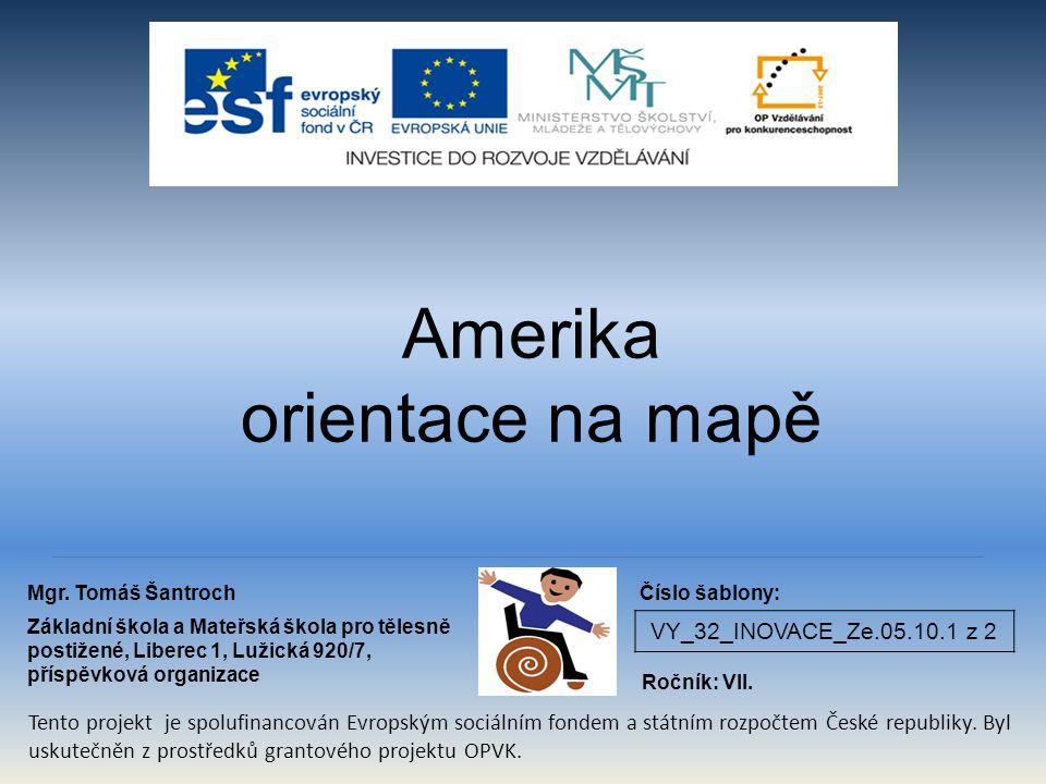VY_32_INOVACE_Ze.05.10.1 z 2 Amerika orientace na mapě Mgr. Tomáš Šantroch Základní škola a Mateřská škola pro tělesně postižené, Liberec 1, Lužická 9