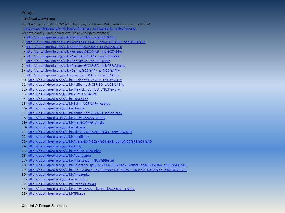 Zdroje: 3.snímek – Amerika obr. 1 – Amerika. [cit. 2012-20-10]. Dostupný pod licencí Wikimedia Commons na WWW: http://cs.wikipedia.org/wiki/Soubor:Ame