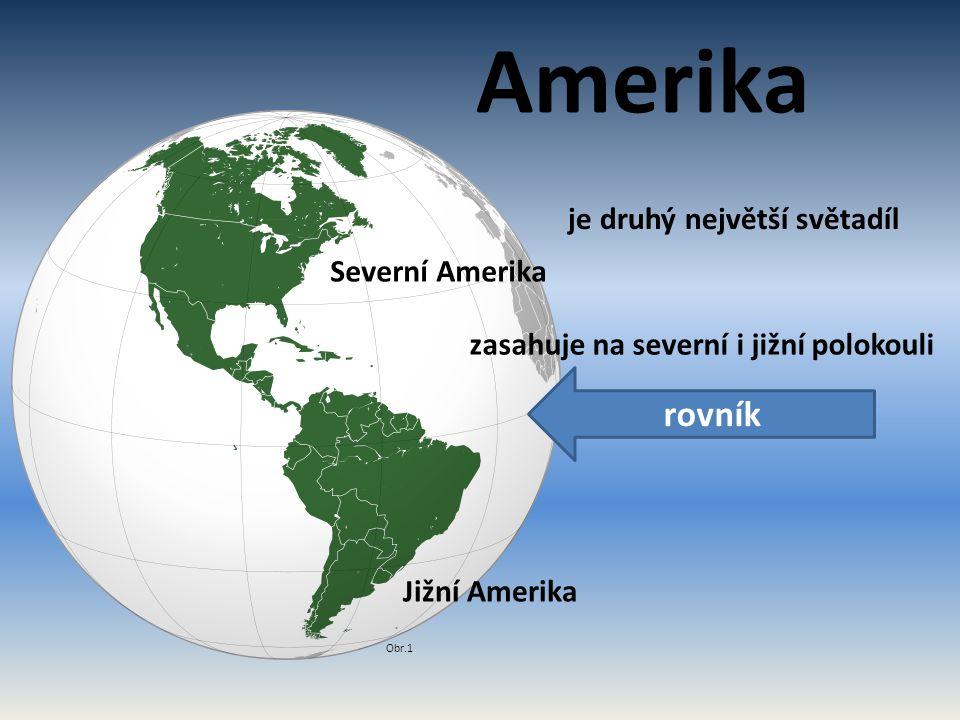 Amerika je druhý největší světadíl zasahuje na severní i jižní polokouli Severní Amerika Jižní Amerika rovník Obr.1