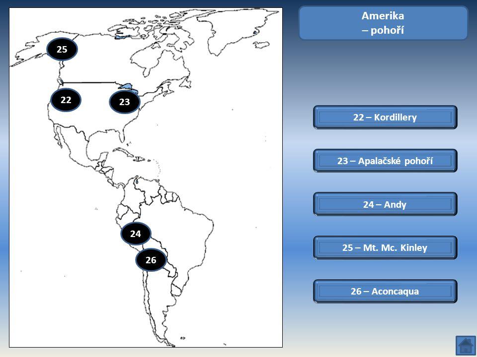 22 – Kordillery Amerika – pohoří 23 – Apalačské pohoří 24 – Andy 26 – Aconcaqua 25 – Mt. Mc. Kinley 26 25 23 22 24