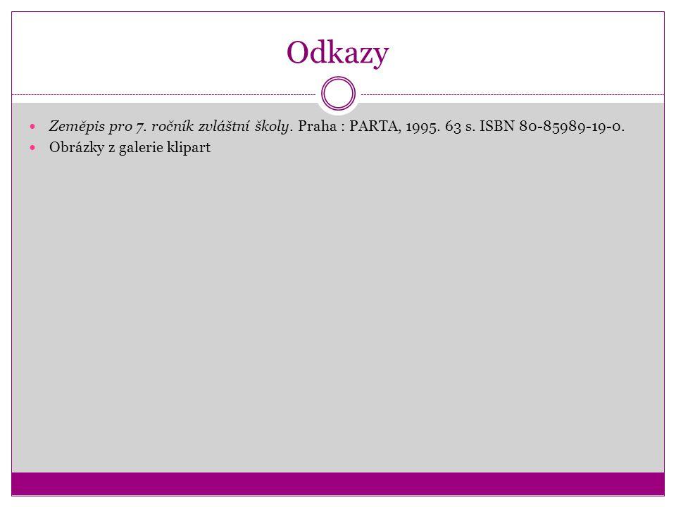Odkazy Zeměpis pro 7. ročník zvláštní školy. Praha : PARTA, 1995. 63 s. ISBN 80-85989-19-0. Obrázky z galerie klipart