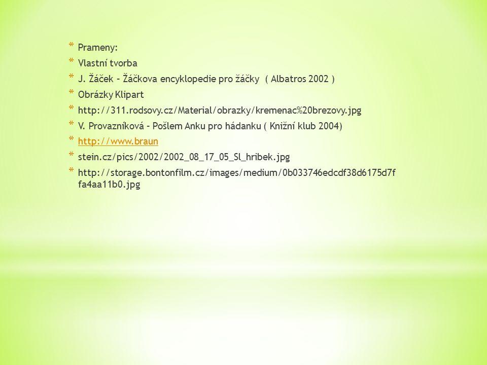 * Prameny: * Vlastní tvorba * J. Žáček – Žáčkova encyklopedie pro žáčky ( Albatros 2002 ) * Obrázky Klipart * http://311.rodsovy.cz/Material/obrazky/k