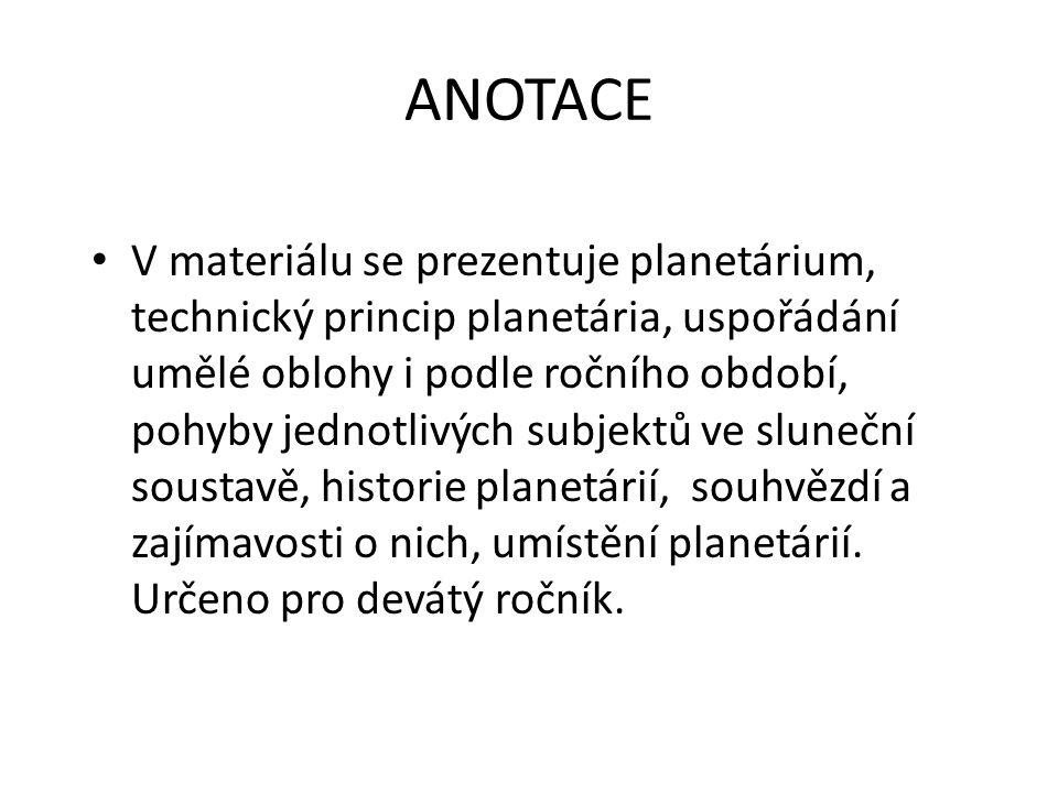 ANOTACE V materiálu se prezentuje planetárium, technický princip planetária, uspořádání umělé oblohy i podle ročního období, pohyby jednotlivých subjektů ve sluneční soustavě, historie planetárií, souhvězdí a zajímavosti o nich, umístění planetárií.