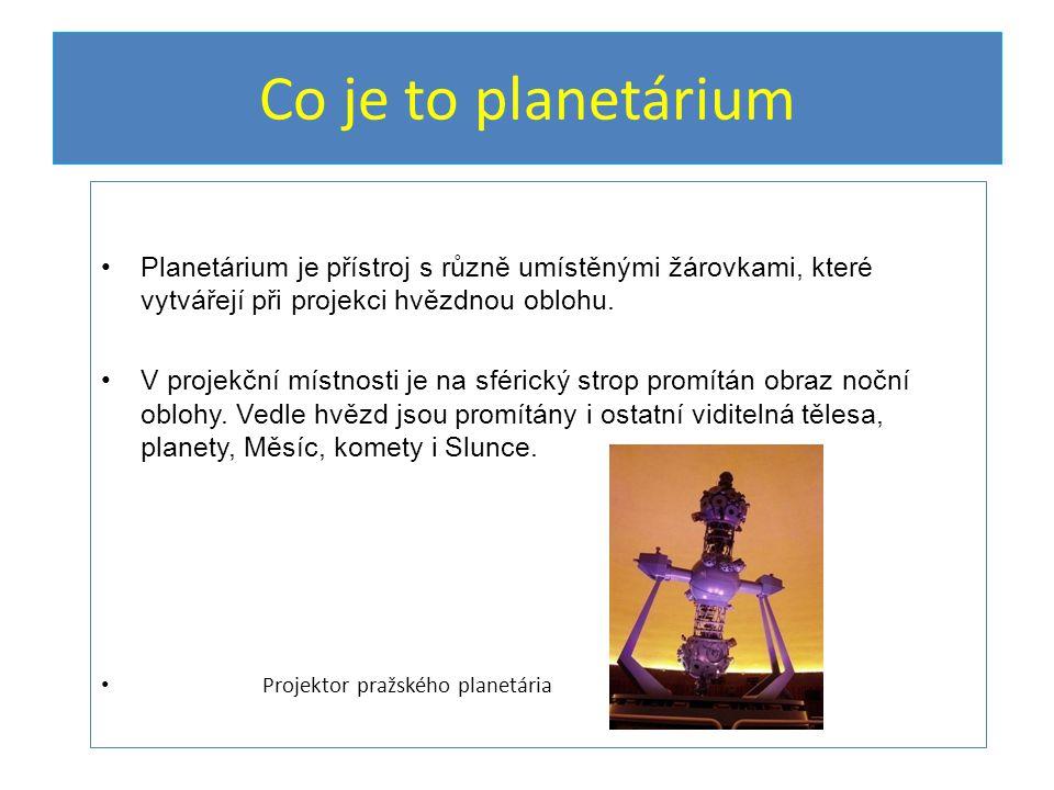 Co je to planetárium Planetárium je přístroj s různě umístěnými žárovkami, které vytvářejí při projekci hvězdnou oblohu.