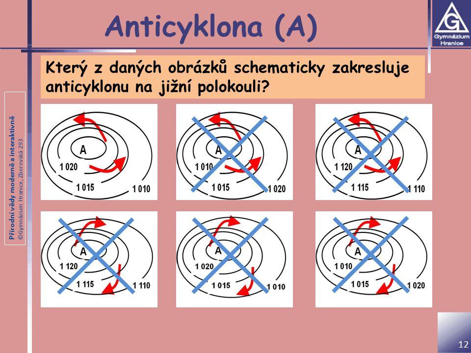 Přírodní vědy moderně a interaktivně ©Gymnázium Hranice, Zborovská 293 Anticyklona (A) Který z daných obrázků schematicky zakresluje anticyklonu na jižní polokouli.