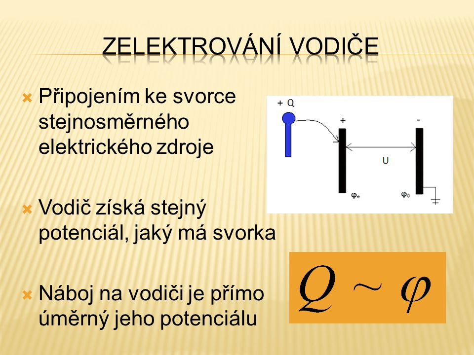  Připojením ke svorce stejnosměrného elektrického zdroje  Vodič získá stejný potenciál, jaký má svorka  Náboj na vodiči je přímo úměrný jeho potenc