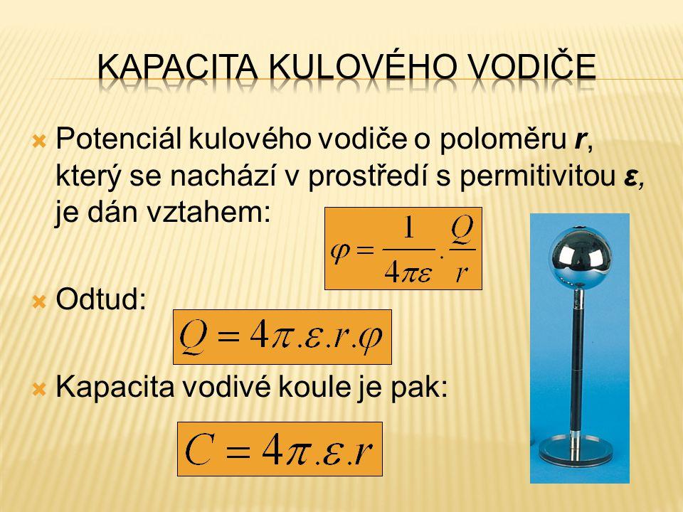  Potenciál kulového vodiče o poloměru r, který se nachází v prostředí s permitivitou ε, je dán vztahem:  Odtud:  Kapacita vodivé koule je pak: