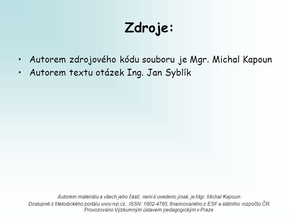 Zdroje: Autorem zdrojového kódu souboru je Mgr. Michal Kapoun Autorem textu otázek Ing. Jan Syblík Autorem materiálu a všech jeho částí, není-li uvede