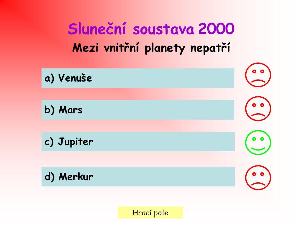 Hrací pole Sluneční soustava 2000 Mezi vnitřní planety nepatří a) Venuše b) Mars c) Jupiter d) Merkur