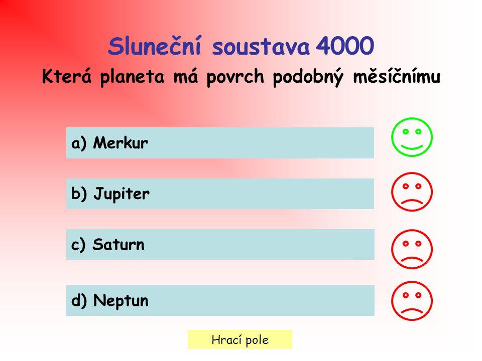 Hrací pole Sluneční soustava 4000 Která planeta má povrch podobný měsíčnímu a) Merkur b) Jupiter c) Saturn d) Neptun