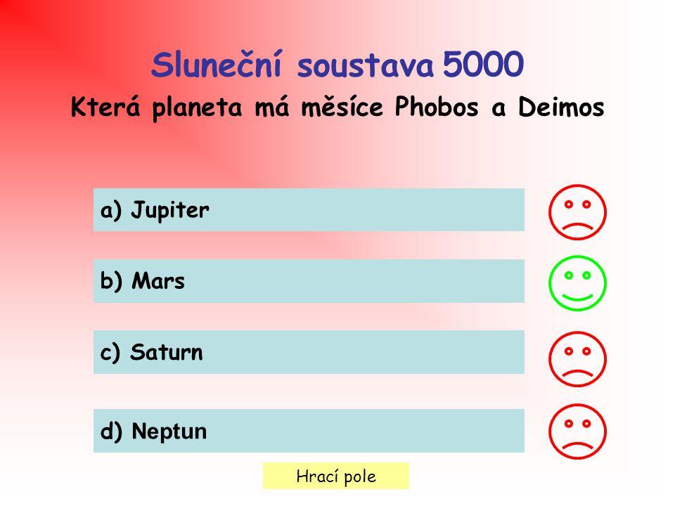 Hrací pole Sluneční soustava 5000 Která planeta má měsíce Phobos a Deimos a) Jupiter b) Mars c) Saturn d) Neptun