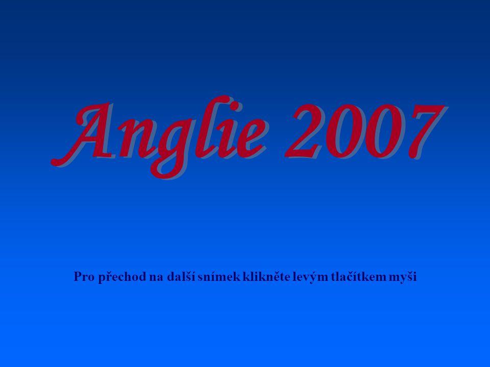 Anglie 2007 Pro přechod na další snímek klikněte levým tlačítkem myši