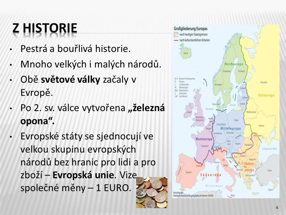 Pestrá a bouřlivá historie. Mnoho velkých i malých národů.