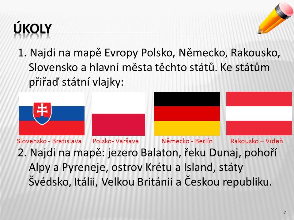 1. Najdi na mapě Evropy Polsko, Německo, Rakousko, Slovensko a hlavní města těchto států.