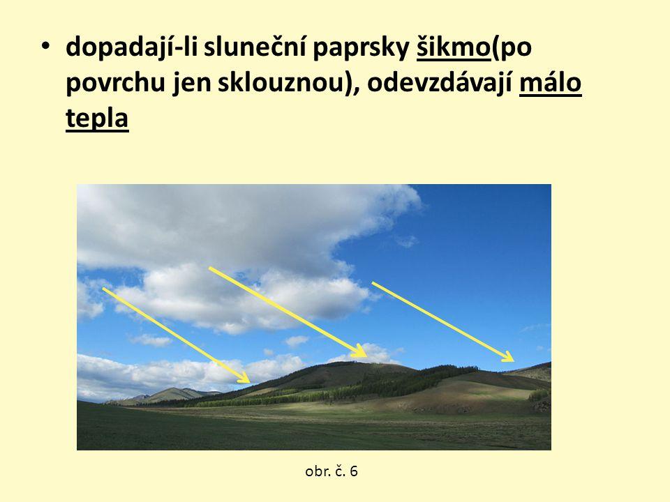 dopadají-li sluneční paprsky šikmo(po povrchu jen sklouznou), odevzdávají málo tepla obr. č. 6