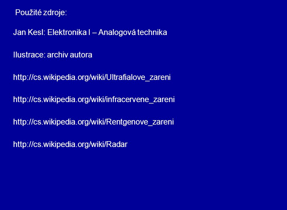 Jan Kesl: Elektronika I – Analogová technika Ilustrace: archiv autora http://cs.wikipedia.org/wiki/Ultrafialove_zareni http://cs.wikipedia.org/wiki/in