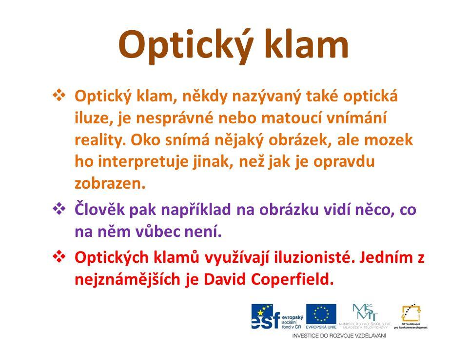 Optický klam  Optický klam, někdy nazývaný také optická iluze, je nesprávné nebo matoucí vnímání reality. Oko snímá nějaký obrázek, ale mozek ho inte