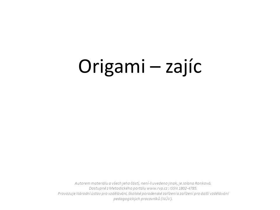 Origami – zajíc Autorem materiálu a všech jeho částí, není-li uvedeno jinak, je Jolana Ronková.