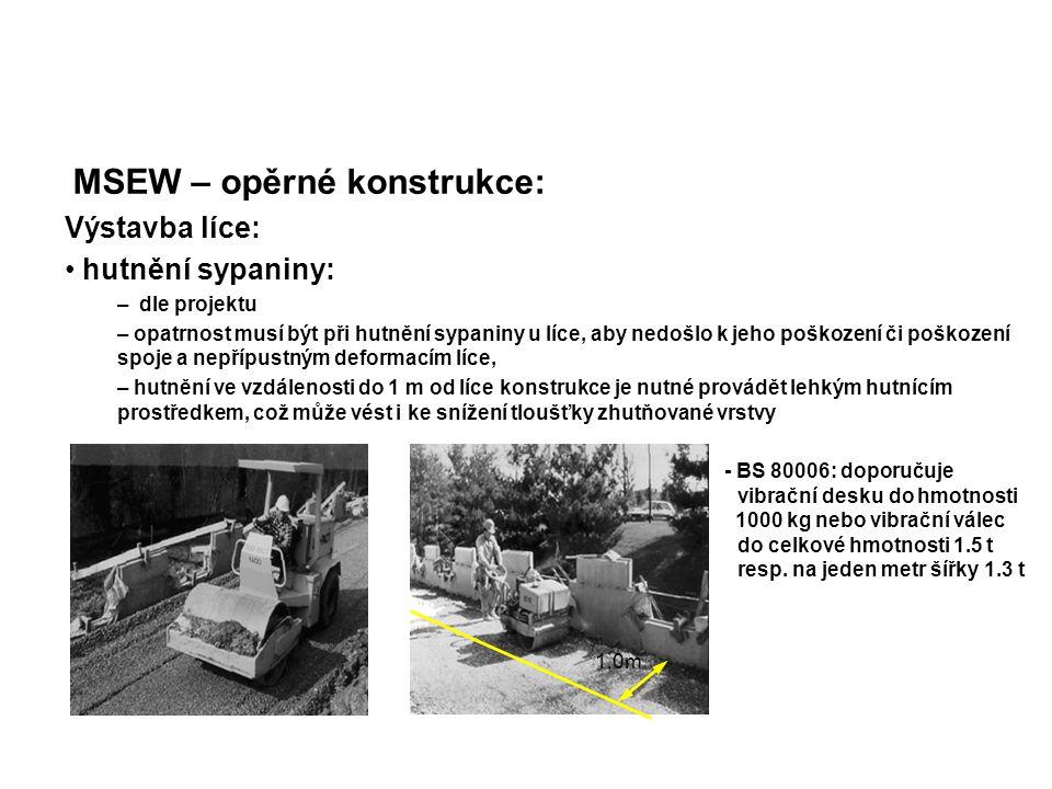 MSEW – opěrné konstrukce: Výstavba líce: hutnění sypaniny: – dle projektu – opatrnost musí být při hutnění sypaniny u líce, aby nedošlo k jeho poškoze