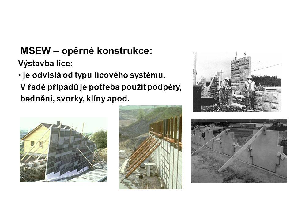 MSEW – opěrné konstrukce: Výstavba líce: je odvislá od typu lícového systému. V řadě případů je potřeba použít podpěry, bednění, svorky, klíny apod.