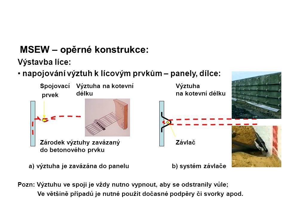 MSEW – opěrné konstrukce: Výstavba líce: napojování výztuh k lícovým prvkům – panely, dílce: a) výztuha je zavázána do panelu b) systém závlače Pozn: