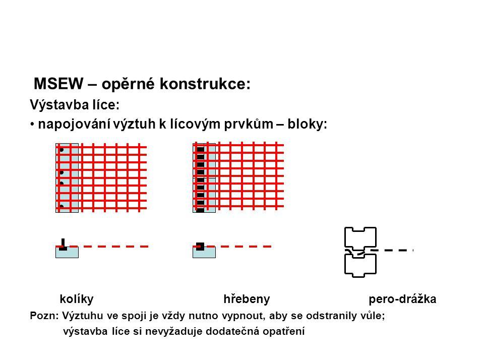 MSEW – opěrné konstrukce: Výstavba líce: napojování výztuh k lícovým prvkům – bloky: kolíkyhřebenypero-drážka Pozn: Výztuhu ve spoji je vždy nutno vyp