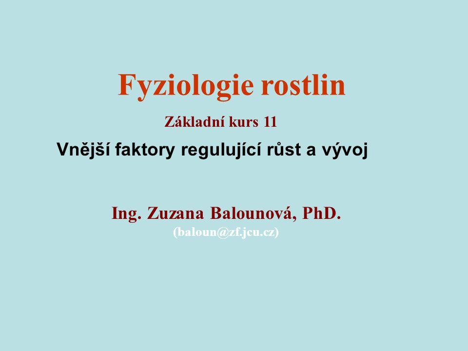 Fyziologie rostlin Ing. Zuzana Balounová, PhD. (baloun@zf.jcu.cz) Základní kurs 11 Vnější faktory regulující růst a vývoj