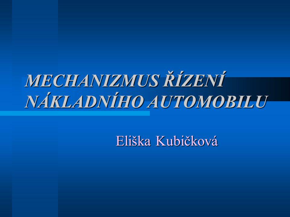 MECHANIZMUS ŘÍZENÍ NÁKLADNÍHO AUTOMOBILU Eliška Kubičková