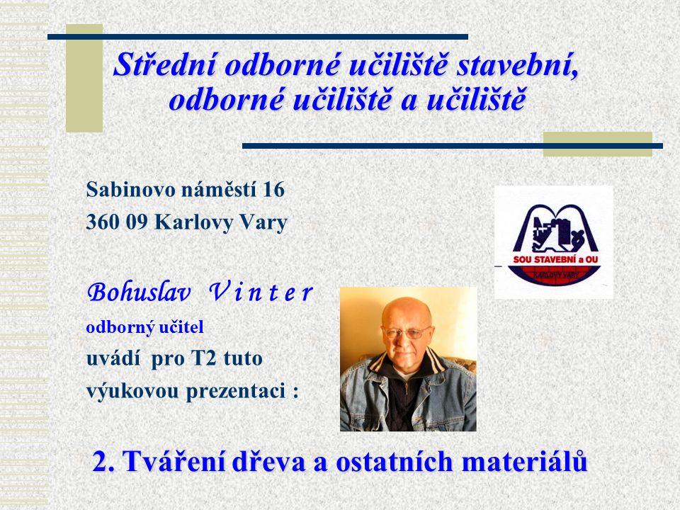 S SS Střední odborné učiliště stavební, odborné učiliště a učiliště Sabinovo náměstí 16 360 09 Karlovy Vary Bohuslav V i n t e r odborný učitel uvádí pro T2 tuto výukovou prezentaci : 2.