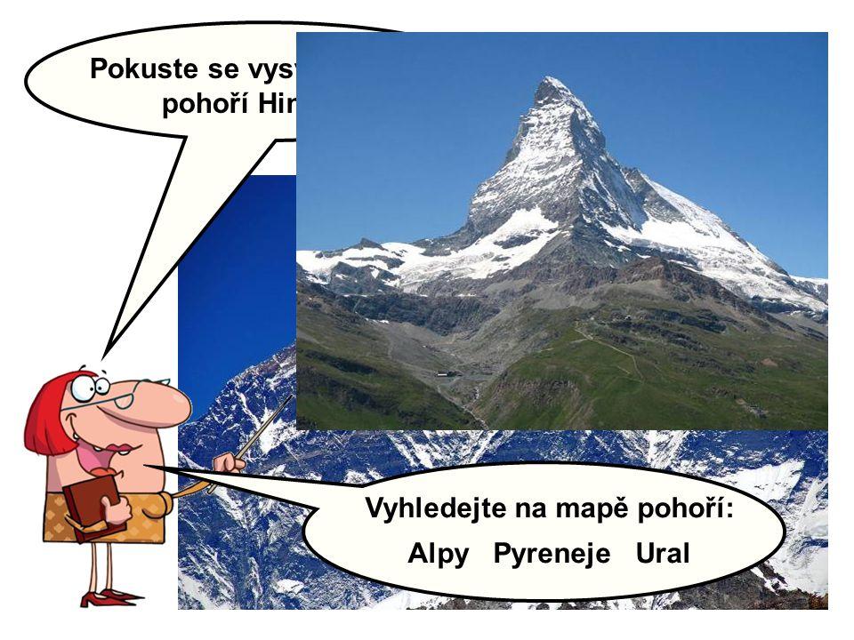 Pokuste se vysvětlit vznik pohoří Himálaj: Vyhledejte na mapě pohoří: Alpy Pyreneje Ural