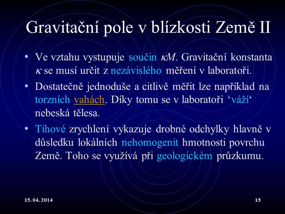 15. 04. 201415 Gravitační pole v blízkosti Země II Ve vztahu vystupuje součin  M. Gravitační konstanta  se musí určit z nezávislého měření v laborat