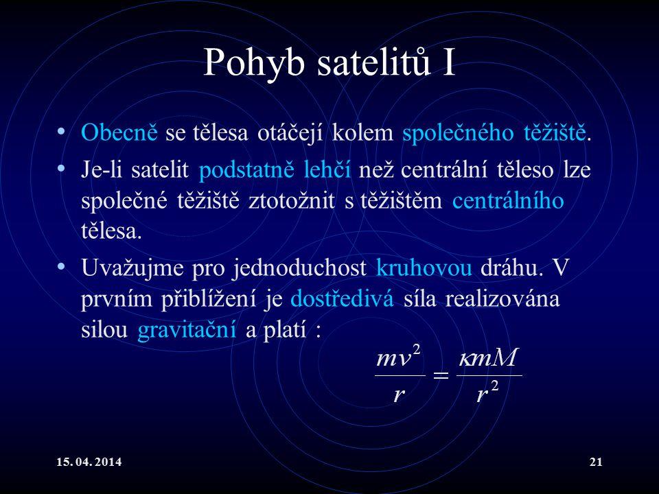 15. 04. 201421 Pohyb satelitů I Obecně se tělesa otáčejí kolem společného těžiště. Je-li satelit podstatně lehčí než centrální těleso lze společné těž
