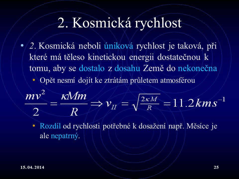 15. 04. 201425 2. Kosmická rychlost 2. Kosmická neboli úniková rychlost je taková, při které má těleso kinetickou energii dostatečnou k tomu, aby se d