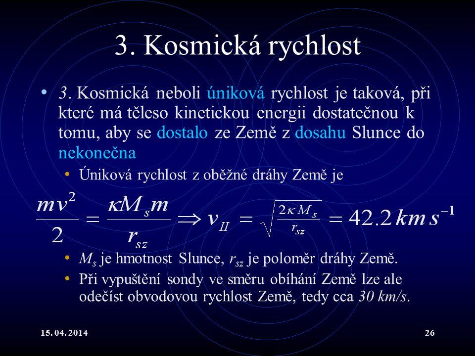 15. 04. 201426 3. Kosmická rychlost 3. Kosmická neboli úniková rychlost je taková, při které má těleso kinetickou energii dostatečnou k tomu, aby se d