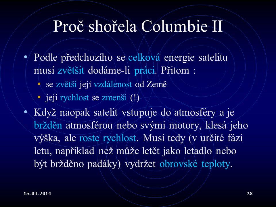 15. 04. 201428 Proč shořela Columbie II Podle předchozího se celková energie satelitu musí zvětšit dodáme-li práci. Přitom : se zvětší její vzdálenost