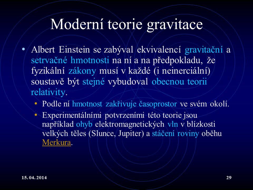 15. 04. 201429 Moderní teorie gravitace Albert Einstein se zabýval ekvivalencí gravitační a setrvačné hmotnosti na ní a na předpokladu, že fyzikální z