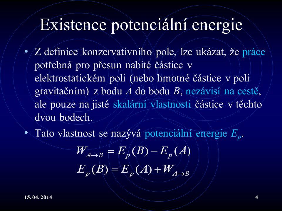 15. 04. 20144 Existence potenciální energie Z definice konzervativního pole, lze ukázat, že práce potřebná pro přesun nabité částice v elektrostatické