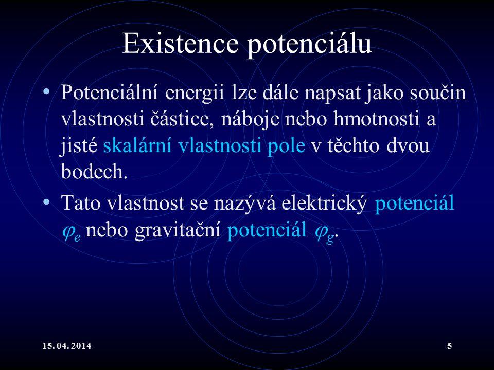 15. 04. 20145 Existence potenciálu Potenciální energii lze dále napsat jako součin vlastnosti částice, náboje nebo hmotnosti a jisté skalární vlastnos