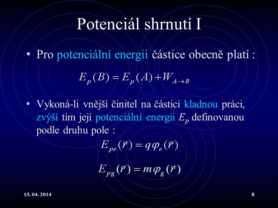 15. 04. 20148 Potenciál shrnutí I Pro potenciální energii částice obecně platí : Vykoná-li vnější činitel na částici kladnou práci, zvýší tím její pot