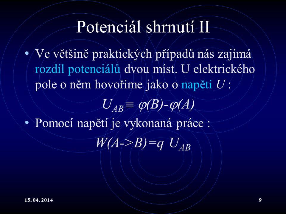 15. 04. 20149 Potenciál shrnutí II Ve většině praktických případů nás zajímá rozdíl potenciálů dvou míst. U elektrického pole o něm hovoříme jako o na