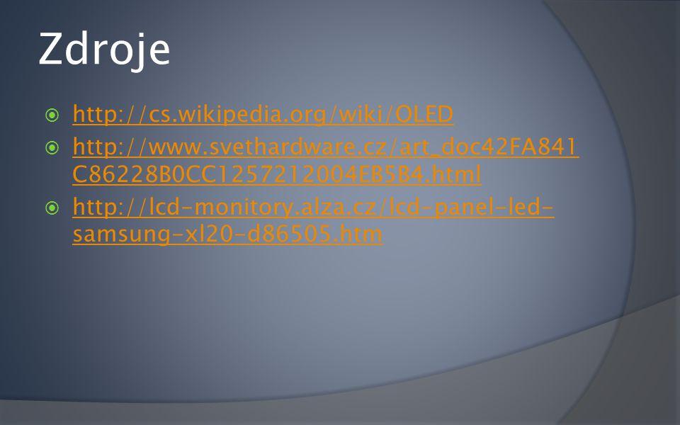 Zdroje  http://cs.wikipedia.org/wiki/OLED http://cs.wikipedia.org/wiki/OLED  http://www.svethardware.cz/art_doc42FA841 C86228B0CC1257212004EB5B4.html http://www.svethardware.cz/art_doc42FA841 C86228B0CC1257212004EB5B4.html  http://lcd-monitory.alza.cz/lcd-panel-led- samsung-xl20-d86505.htm http://lcd-monitory.alza.cz/lcd-panel-led- samsung-xl20-d86505.htm