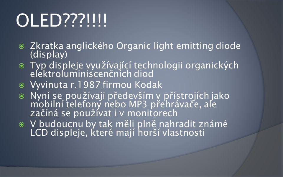 Princip  Mezi průhlednou anodou a kovovou katodou je několik vrstev organické látky.